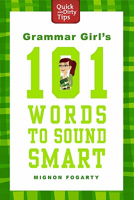 Grammar Girl's 101 Words to Sound Smart By Fogarty, Mignon