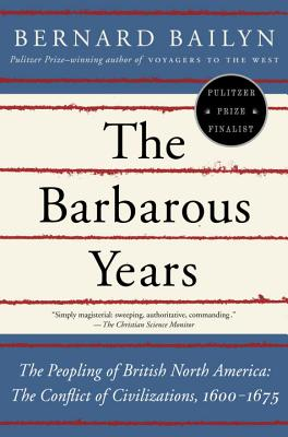 The Barbarous Years By Bailyn, Bernard